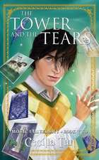The Tower and the Tears:  Magic University Book Four