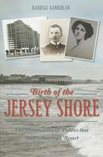 Birth of the Jersey Shore:  The Personalities & Politics That Built America's Resort
