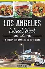 Los Angeles Street Food:  A History from Tamaleros to Taco Trucks