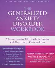The Generalized Anxiety Disorder:  A Comprehensive CBT Guide for Coping with Uncertainty, Worry, and Fear