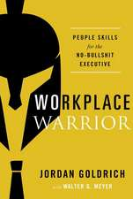 Workplace Warrior: People Skills for the No-Bullshit Executive