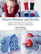 Warm Mittens and Socks:  Dozens of Playful Patterns and Skillful Stitches to Knit, Crochet, and Embroider