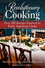 Revolutionary Cooking: Over 200 Recipes Inspired by Colonial Meals