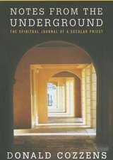 Notes from the Underground:  The Spiritual Journal of a Secular Priest