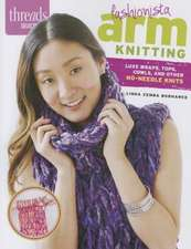 Fashionista Arm Knitting:  Luxe Wraps, Tops, Cowls, and Other No-Needle Knits