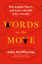 Words on the Move:  Why English Won't -- And Can't -- Sit Still (Like, Literally)