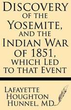 Discovery of the Yosemite, and the Indian War of 1851, Which Led to That Event