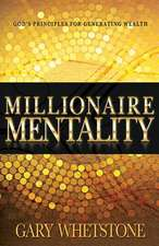 Millionaire Mentality:  God's Principles for Generating Wealth