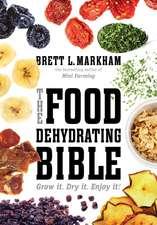 The Food Dehydrating Bible: Grow it. Dry it. Enjoy it!