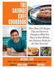 The Salvage Chef Cookbook: More Than 125 Recipes, Tips, and Secrets to Transform What You Have in Your Kitchen into Delicious Dishes for the Ones You Love