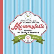 Mommyfesto: We Solemnly Swear ($%*!) . . . Because We Have Kids: A Book about the Reality of Parenting