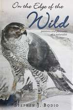 On the Edge of the Wild: Passions and Pleasures of a Naturalist