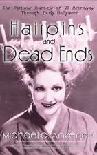 Hairpins and Dead Ends: The Perilous Journeys of 25 Actresses Through Early Hollywood (Hardback)