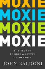 Moxie:  The Secret to Bold and Gutsy Leadership