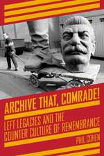 Archive That, Comrade!: Left Legacies and the Counter Culture of Remembrance