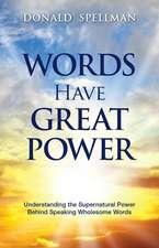 Words Have Great Power: Understanding the Supernatural Power Behind Speaking Wholesome Words