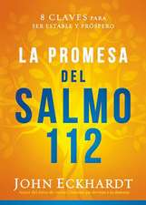 La Promesa del Salmo 112 / The Psalm 112 Promise: 8 Claves Para Ser Estable y Prospero Desde Adentro Hacia Afuera
