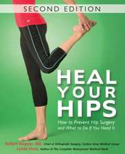 Heal Your Hips:  How to Prevent Hip Surgery and What to Do If You Need It