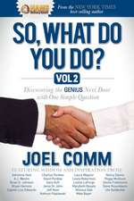 So, What Do You Do?, Volume 2:  Discovering the Genius Next Door with One Simple Question