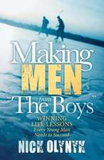 """Making Men from """"The Boys]winning Life Lessons Every Young Man Needs to Succeed]morgan James Publishing]bc]b102]10/06/2015]spo020000]32]17.95]17.95]ip:  12 Guidelines Designed to Turn Your Darkest Hour Into Your Greatest Victory"""