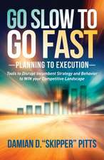 Go Slow to Go Fast:  Tools to Disrupt Incumbent Strategy & Behavior to Win Your Competitive Landscape