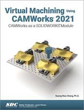 Virtual Machining Using CAMWorks 2021