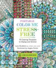 Portable Color Me Stress-Free:  70 Coloring Templates to Unplug and Unwind