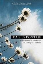Daisies Don't Lie - Misadventures in Journalism