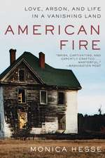 American Fire – Love, Arson, and Life in a Vanishing Land
