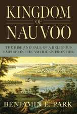 Kingdom of Nauvoo – The Rise and Fall of a Religious Empire on the American Frontier