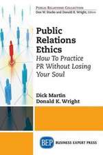Public Relations Ethics:  How to Practice PR Without Losing Your Soul