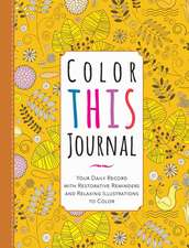 Color This Journal: Your Daily Record with Restorative Reminders and Relaxing Illustrations to Color