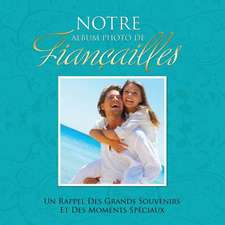 Notre Album Photo de Fiancailles Un Rappel Des Grands Souvenirs Et Des Moments Speciaux
