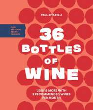 36 Bottles of Wine: Less Is More with 3 Recommended Wines Per Month and Seasonal Menus to Pair with Them