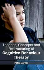 Theories, Concepts and Restructuring of Cognitive Behaviour Therapy
