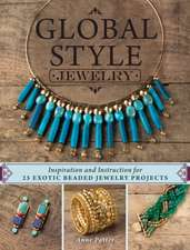 Global Style Jewelry:  Inspiration and Instruction for 25 Exotic Beaded Projects