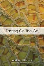Fasting on the Go:  Techniques for Well Being - A Practical Guide to Healing Your Body Through Liquid Fasting