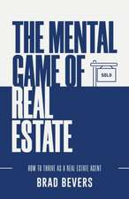 The Mental Game of Real Estate: How to Thrive as a Real Estate Agent
