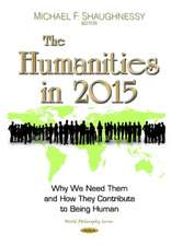 Humanities in 2015: Why We Need Them & How They Contribute to Being Human