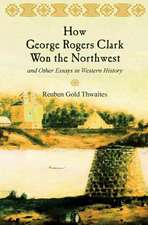 How George Rogers Clark Won the Northwest