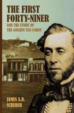 The First Forty-Niner and the Story of the Golden Tea-Caddy