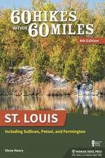 60 Hikes Within 60 Miles: St. Louis: Including Sullivan, Potosi, and Farmington