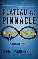 Plateau to Pinnacle:  9 Secrets of a Million Dollar Financial Advisor