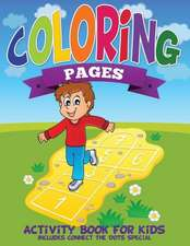 Coloring Pages (Activity Book for Kids Includes Connect the Dots Special)