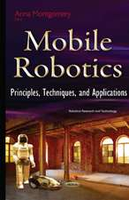 Mobile Robotics: Principles, Techniques & Applications