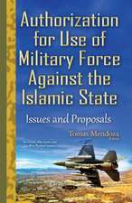Authorization for Use of Military Force Against the Islamic State: Issues & Proposals