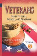 Veterans: Benefits, Issues, Policies, & Programs -- Volume 5