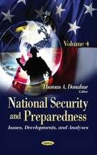 National Security & Preparedness: Issues, Developments, & Analyses -- Volume 4