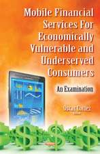 Mobile Financial Services for Economically Vulnerable & Underserved Consumers: An Examination