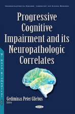 Progressive Cognitive Impairment & its Neuropathologic Correlates